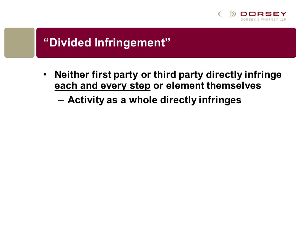 """""""Divided Infringement"""" Neither first party or third party directly infringe each and every step or element themselves –Activity as a whole directly in"""