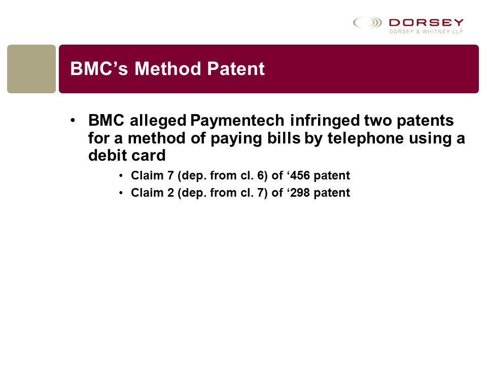 BMC's Method Patent BMC alleged Paymentech infringed two patents for a method of paying bills by telephone using a debit card Claim 7 (dep. from cl. 6