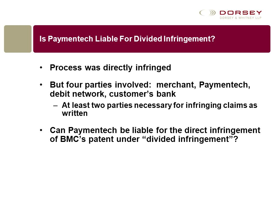 Is Paymentech Liable For Divided Infringement? Process was directly infringed But four parties involved: merchant, Paymentech, debit network, customer