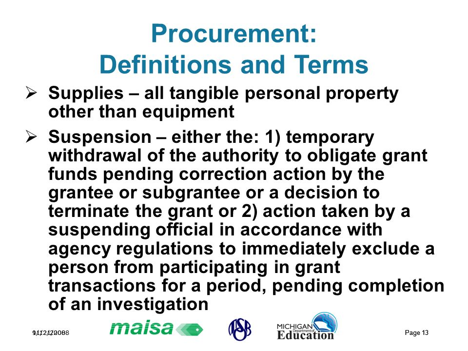 11/21/2008 Page 13 9/12/2008 Page 13 Procurement: Definitions and Terms  Supplies – all tangible personal property other than equipment  Suspension
