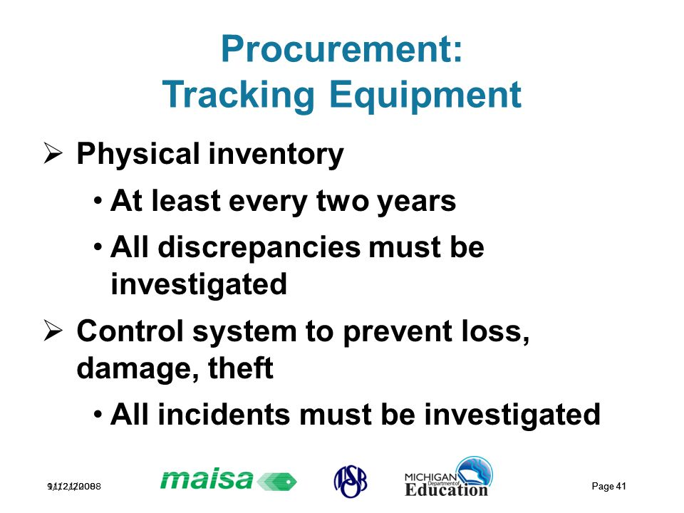 11/21/2008 Page 41 9/12/2008 Page 41 Procurement: Tracking Equipment  Physical inventory At least every two years All discrepancies must be investiga