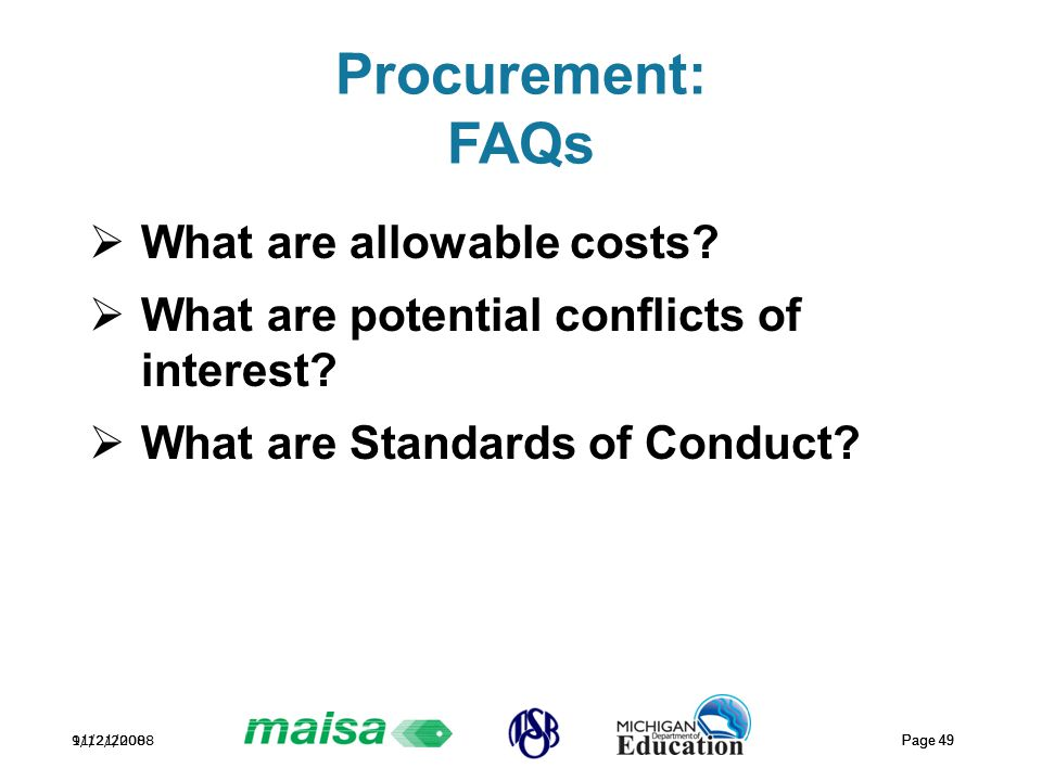 11/21/2008 Page 49 9/12/2008 Page 49 Procurement: FAQs  What are allowable costs?  What are potential conflicts of interest?  What are Standards of