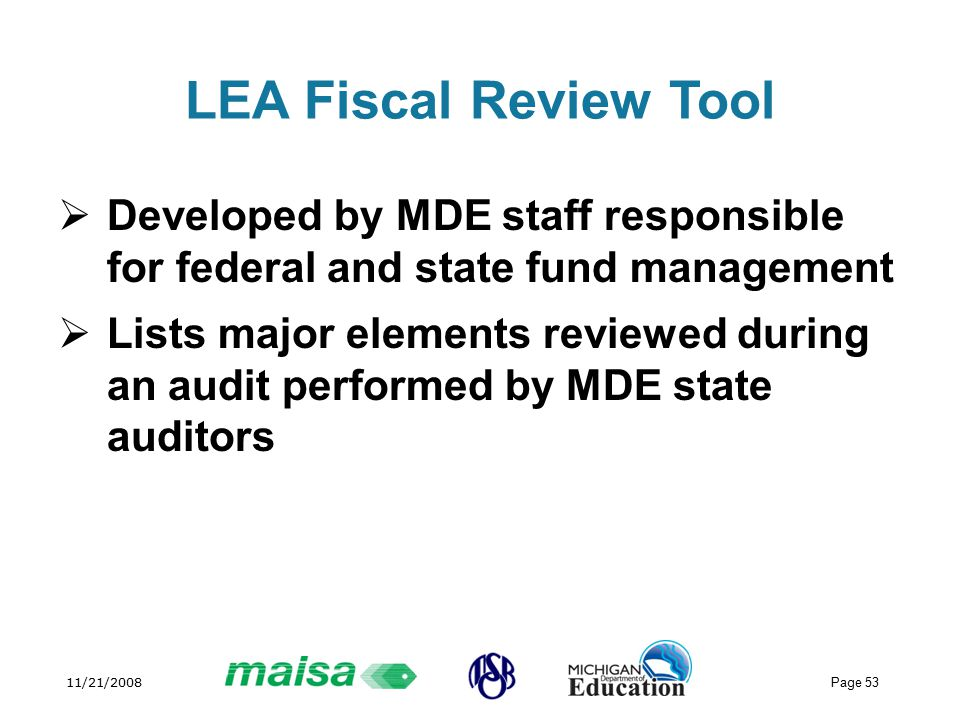 11/21/2008 Page 53 LEA Fiscal Review Tool  Developed by MDE staff responsible for federal and state fund management  Lists major elements reviewed during an audit performed by MDE state auditors