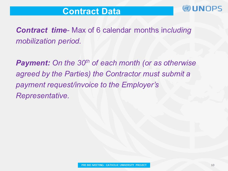 Contract Data Contract time- Max of 6 calendar months including mobilization period. Payment: On the 30 th of each month (or as otherwise agreed by th