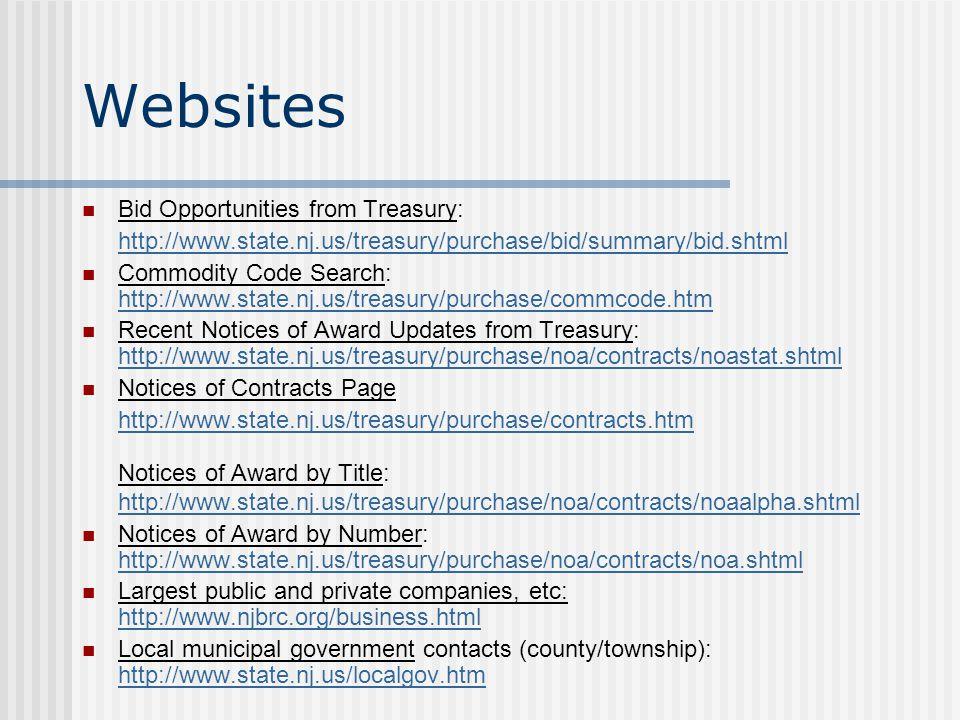 Websites Bid Opportunities from Treasury: http://www.state.nj.us/treasury/purchase/bid/summary/bid.shtml Commodity Code Search: http://www.state.nj.us