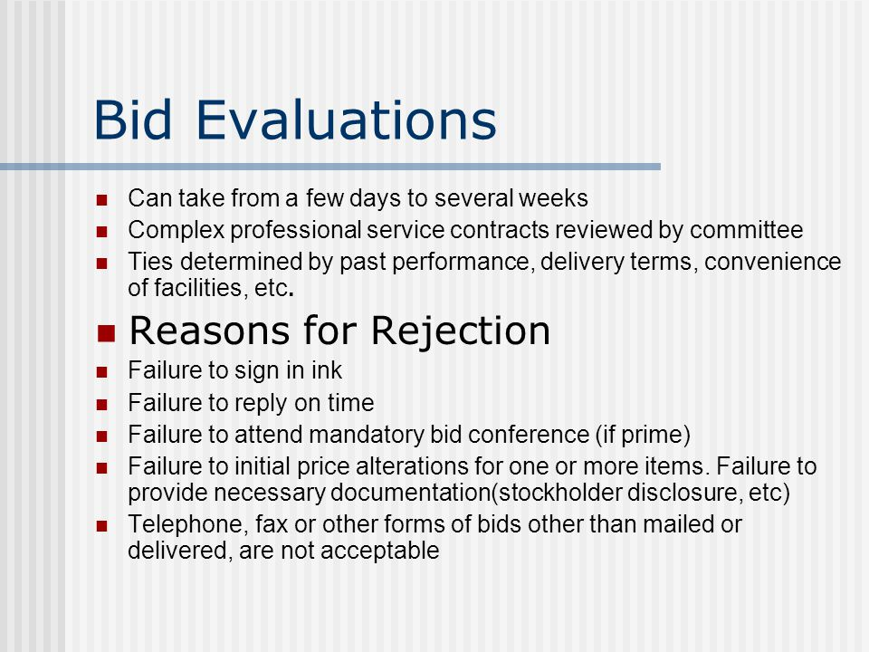 Bid Evaluations Can take from a few days to several weeks Complex professional service contracts reviewed by committee Ties determined by past performance, delivery terms, convenience of facilities, etc.