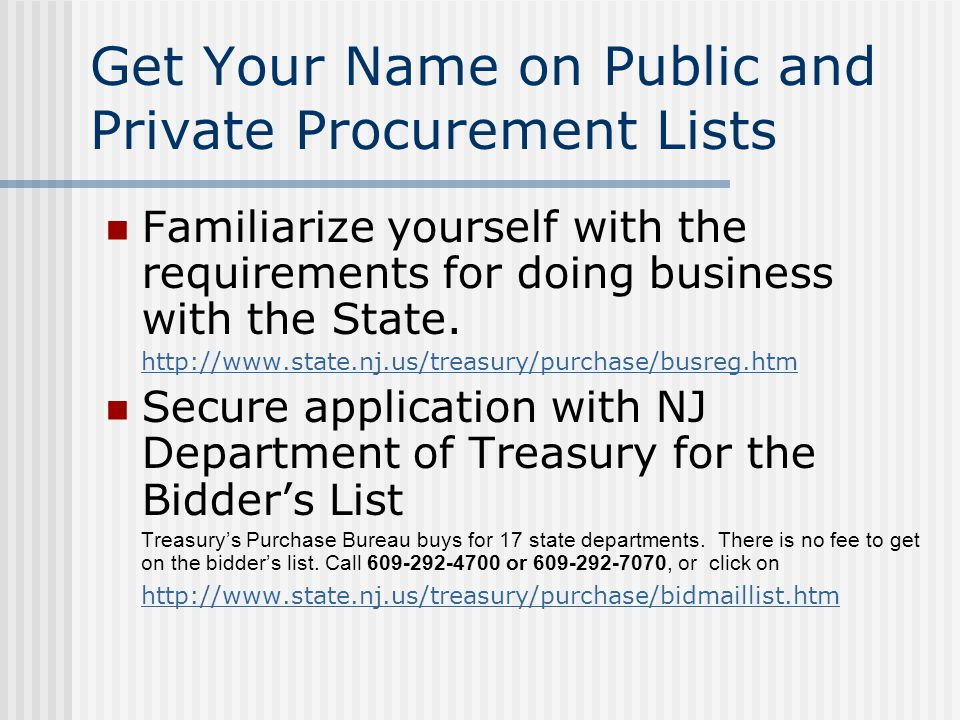 Get Your Name on Public and Private Procurement Lists Familiarize yourself with the requirements for doing business with the State. http://www.state.n