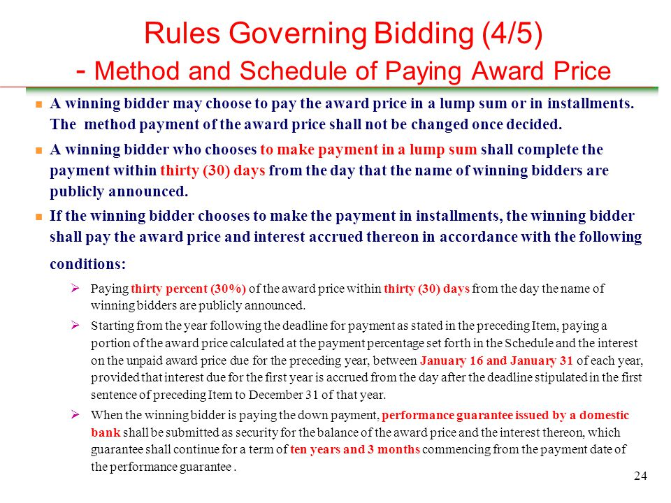 24 Rules Governing Bidding (4/5) - Method and Schedule of Paying Award Price n A winning bidder may choose to pay the award price in a lump sum or in installments.