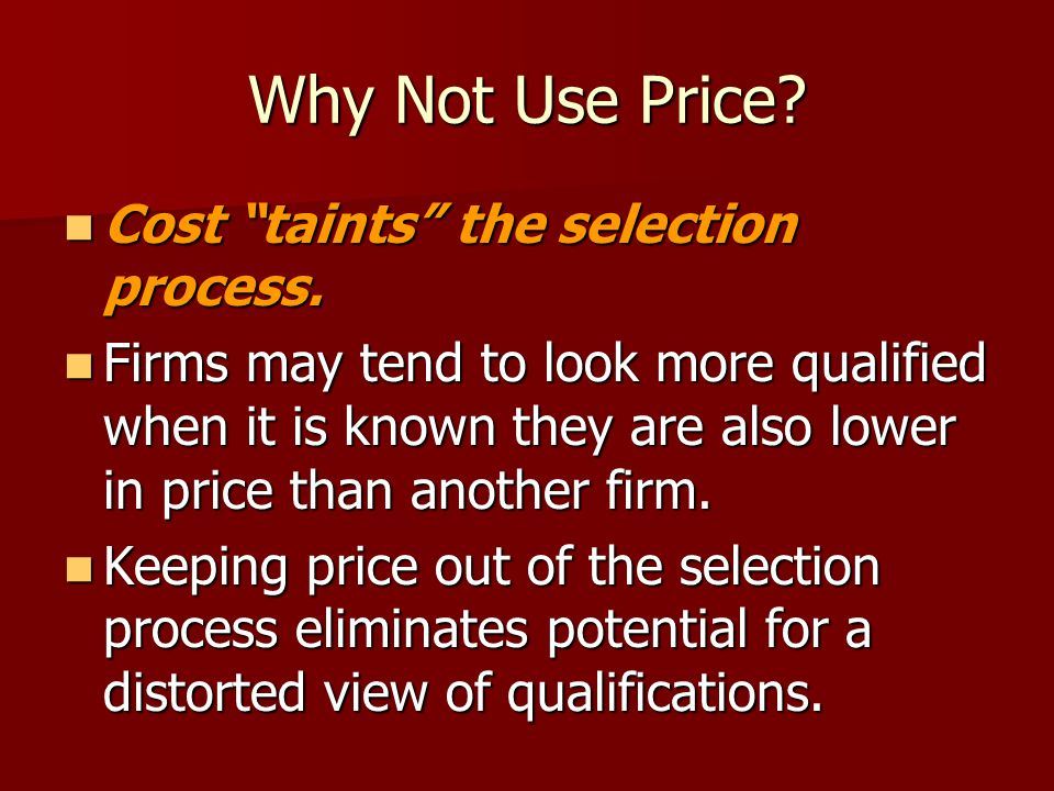 Why Not Use Price. Cost taints the selection process.