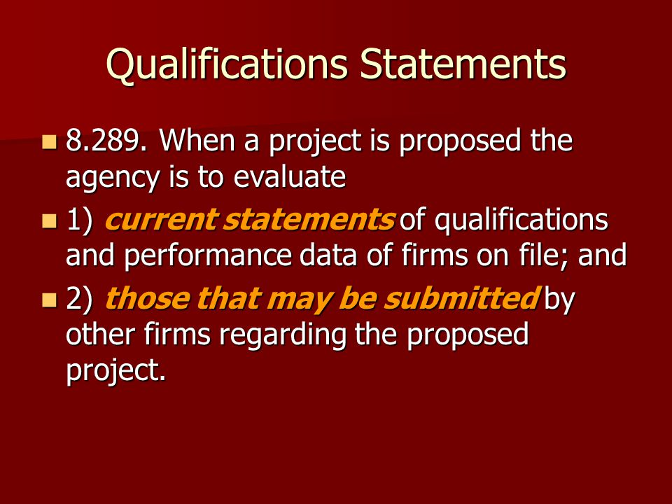 Qualifications Statements 8.289. When a project is proposed the agency is to evaluate 8.289.