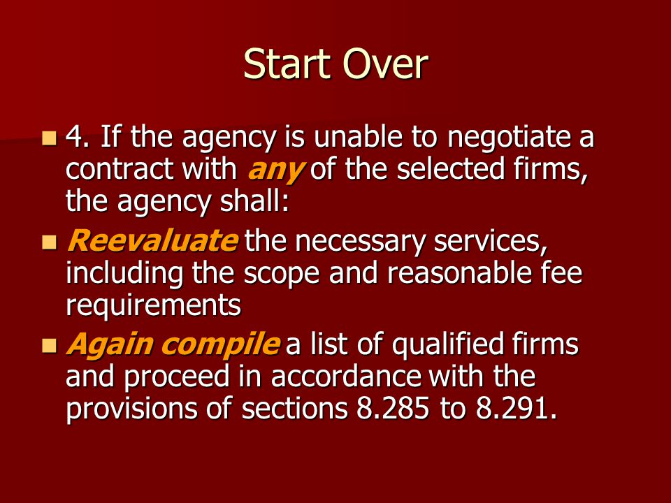 Start Over 4. If the agency is unable to negotiate a contract with any of the selected firms, the agency shall: 4. If the agency is unable to negotiat