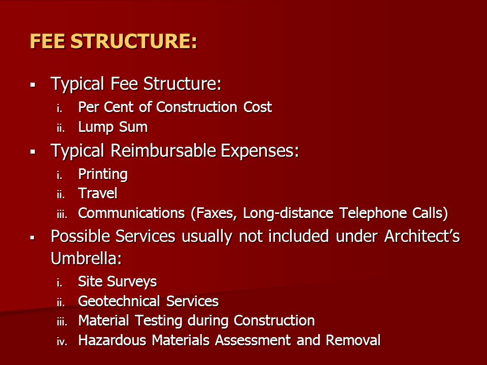 FEE STRUCTURE:  Typical Fee Structure: i. Per Cent of Construction Cost ii.