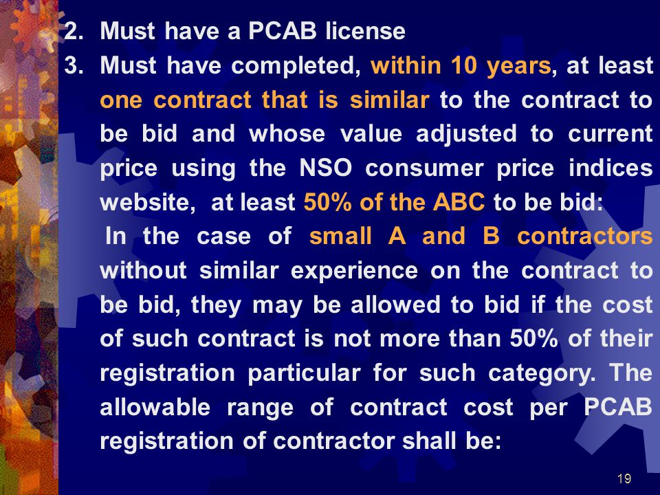 19 2.Must have a PCAB license 3.Must have completed, within 10 years, at least one contract that is similar to the contract to be bid and whose value