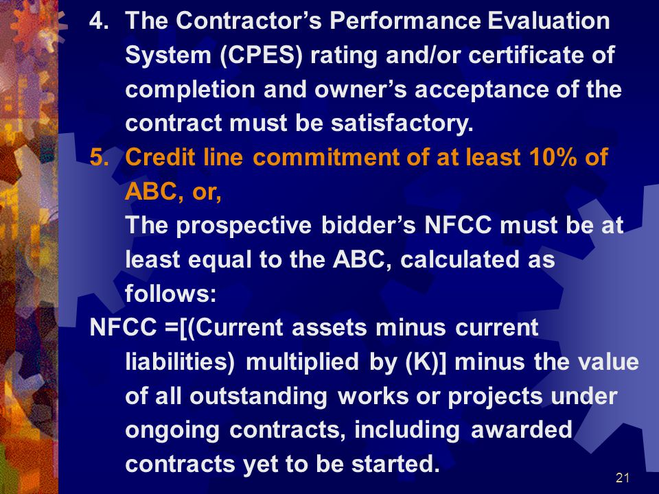 21 4.The Contractor's Performance Evaluation System (CPES) rating and/or certificate of completion and owner's acceptance of the contract must be sati