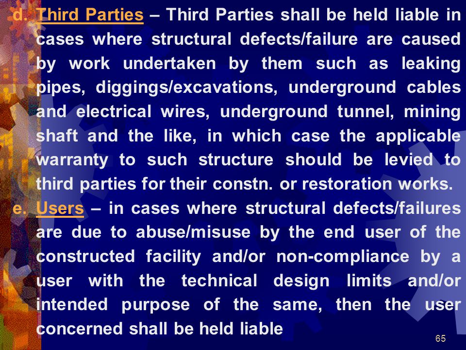 65 d.Third Parties – Third Parties shall be held liable in cases where structural defects/failure are caused by work undertaken by them such as leakin