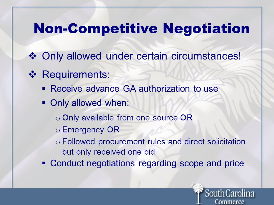 Non-Competitive Negotiation  Only allowed under certain circumstances.