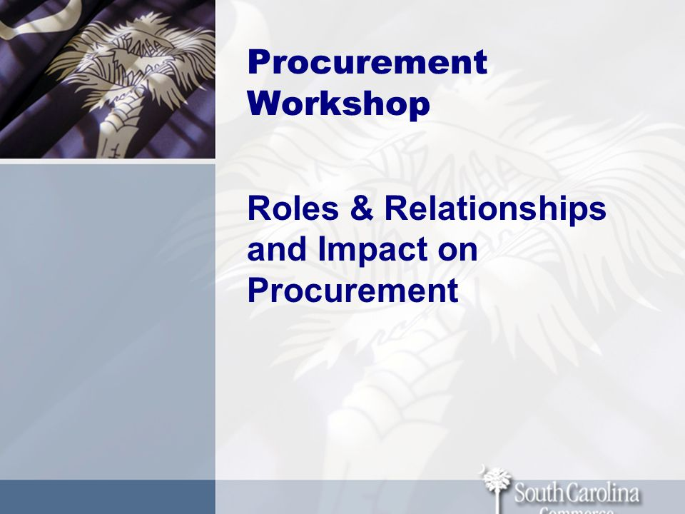 Procurement Workshop Roles & Relationships and Impact on Procurement