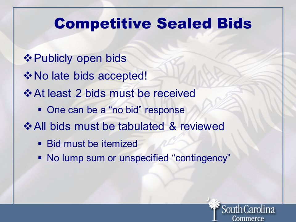 Competitive Sealed Bids  Publicly open bids  No late bids accepted.