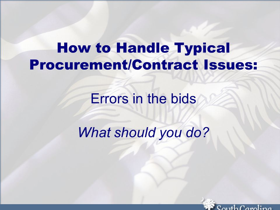 How to Handle Typical Procurement/Contract Issues: Errors in the bids What should you do