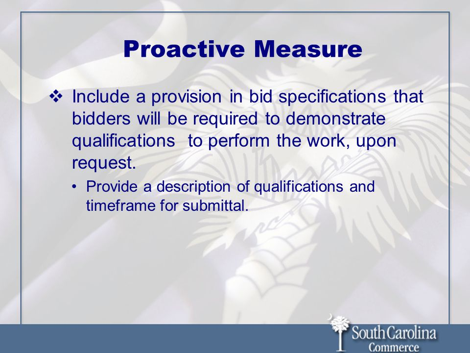 Proactive Measure  Include a provision in bid specifications that bidders will be required to demonstrate qualifications to perform the work, upon request.