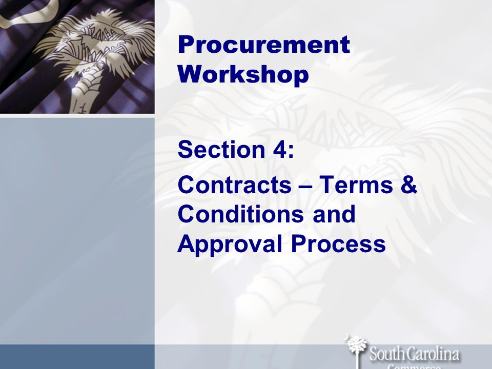 Procurement Workshop Section 4: Contracts – Terms & Conditions and Approval Process