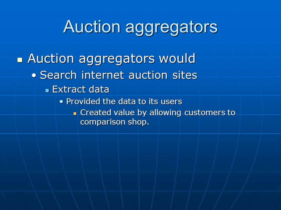 Auction aggregators Auction aggregators would Auction aggregators would Search internet auction sitesSearch internet auction sites Extract data Extrac