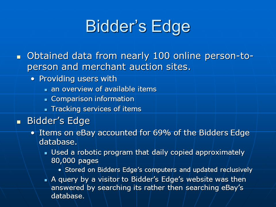Bidder's Edge Obtained data from nearly 100 online person-to- person and merchant auction sites.