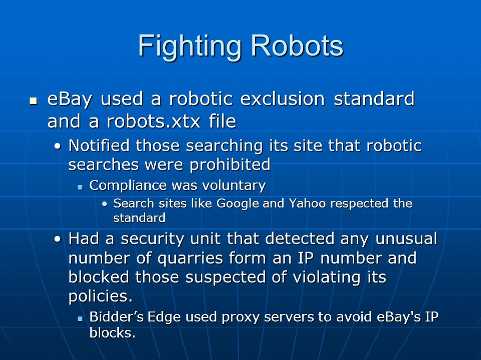 Fighting Robots eBay used a robotic exclusion standard and a robots.xtx file eBay used a robotic exclusion standard and a robots.xtx file Notified tho