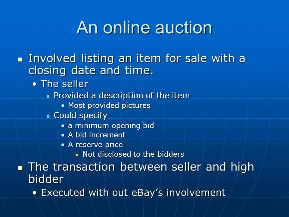 An online auction Involved listing an item for sale with a closing date and time. Involved listing an item for sale with a closing date and time. The
