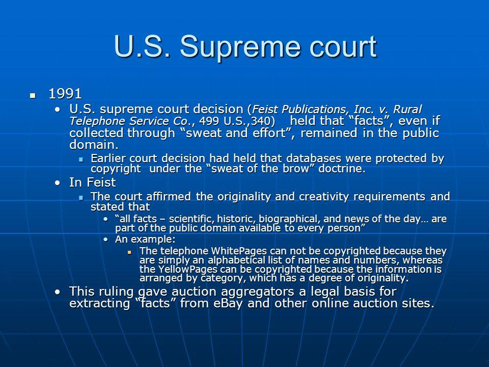 "U.S. Supreme court 1991 1991 U.S. supreme court decision (Feist Publications, Inc. v. Rural Telephone Service Co., 499 U.S.,340) held that ""facts"", ev"