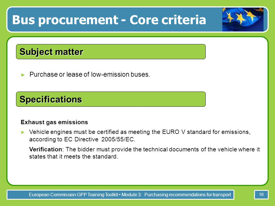 European Commission GPP Training Toolkit Module 3: Purchasing recommendations for transport 10 ► Purchase or lease of low-emission buses. Subject matt