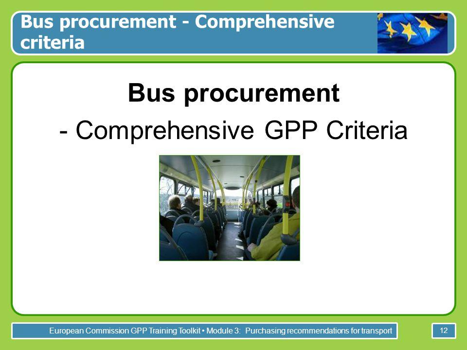 European Commission GPP Training Toolkit Module 3: Purchasing recommendations for transport 12 Bus procurement - Comprehensive GPP Criteria - Bus procurement - Comprehensive criteria