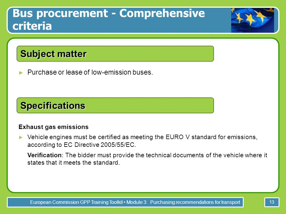 European Commission GPP Training Toolkit Module 3: Purchasing recommendations for transport 13 ► Purchase or lease of low-emission buses. Subject matt
