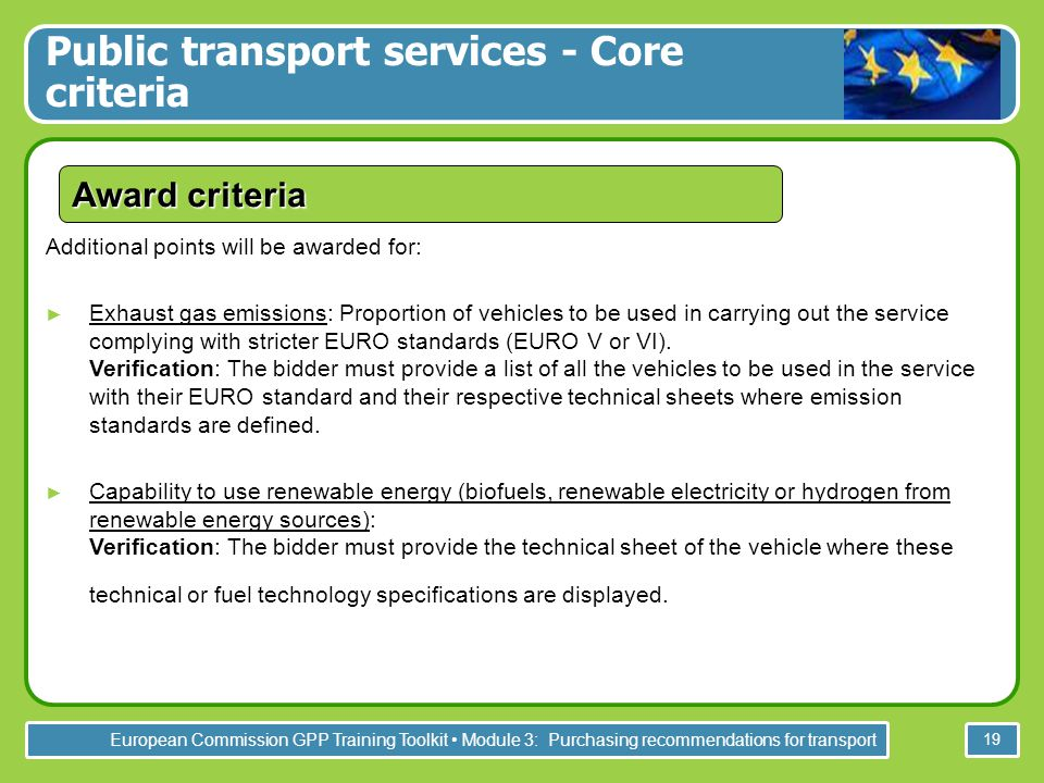 European Commission GPP Training Toolkit Module 3: Purchasing recommendations for transport 19 Award criteria Additional points will be awarded for: ►