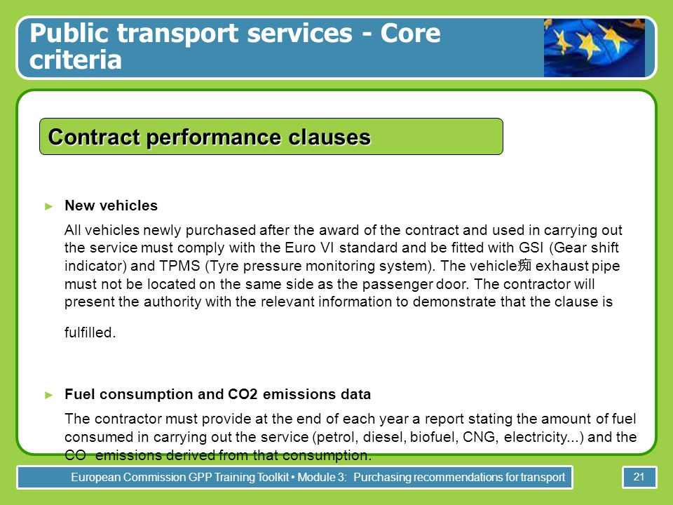 European Commission GPP Training Toolkit Module 3: Purchasing recommendations for transport 21 Contract performance clauses ► New vehicles All vehicle