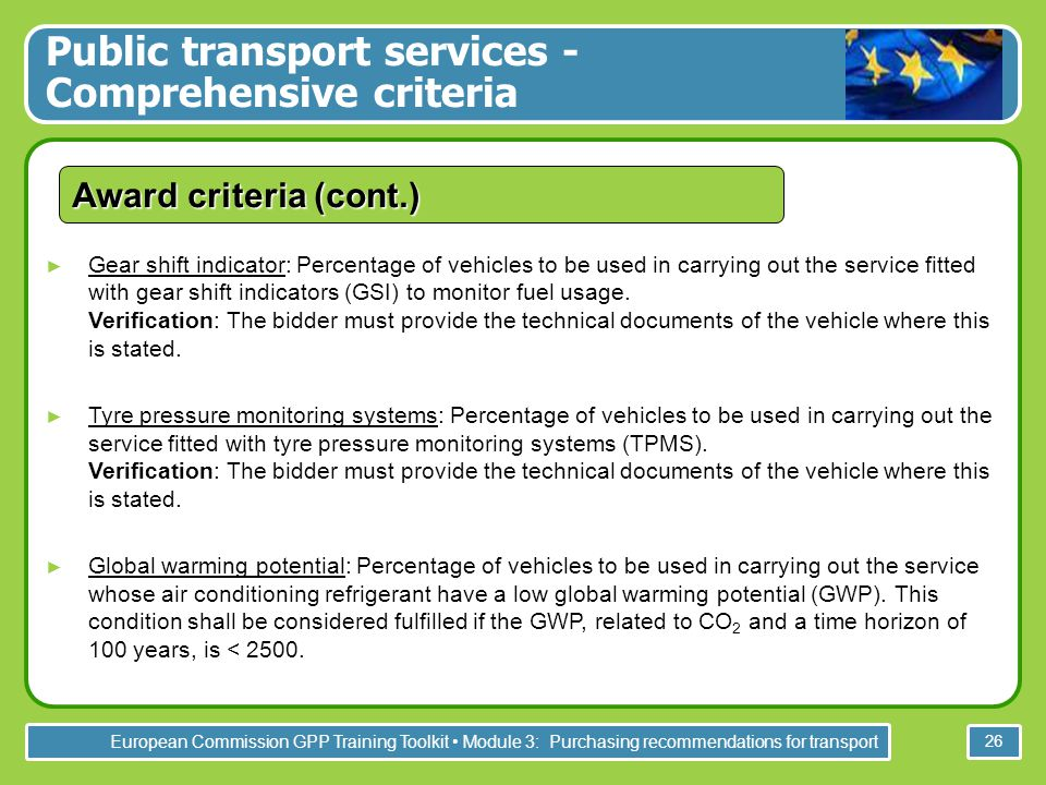 European Commission GPP Training Toolkit Module 3: Purchasing recommendations for transport 26 Award criteria (cont.) ► Gear shift indicator: Percenta