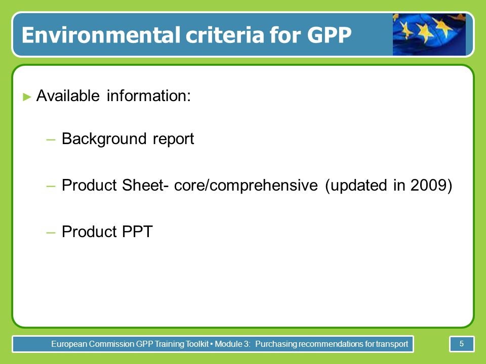 European Commission GPP Training Toolkit Module 3: Purchasing recommendations for transport 5 Environmental criteria for GPP ► Available information: