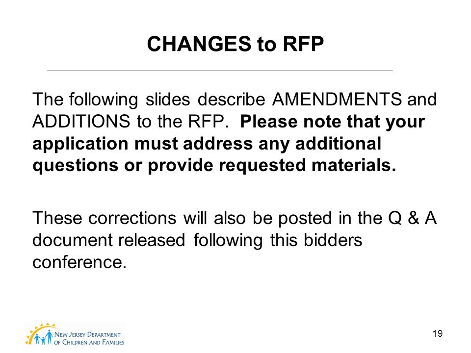 19 CHANGES to RFP The following slides describe AMENDMENTS and ADDITIONS to the RFP.