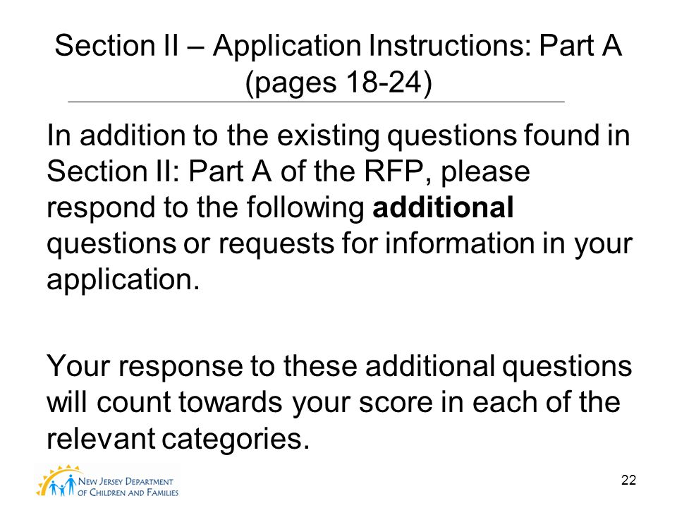 22 Section II – Application Instructions: Part A (pages 18-24) In addition to the existing questions found in Section II: Part A of the RFP, please respond to the following additional questions or requests for information in your application.