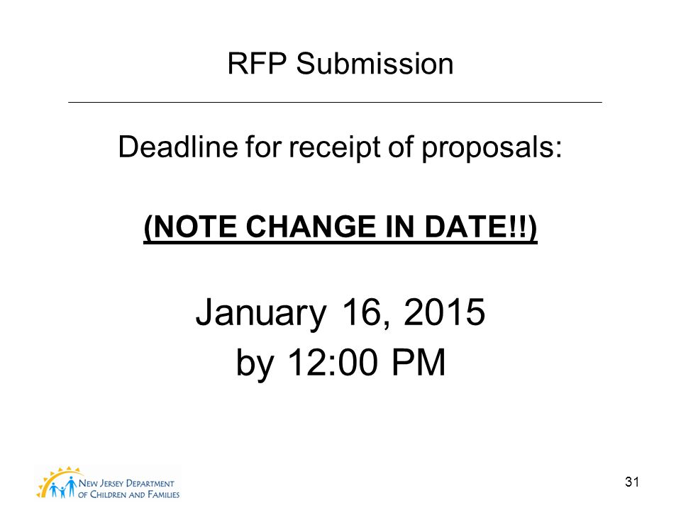 31 RFP Submission Deadline for receipt of proposals: (NOTE CHANGE IN DATE!!) January 16, 2015 by 12:00 PM