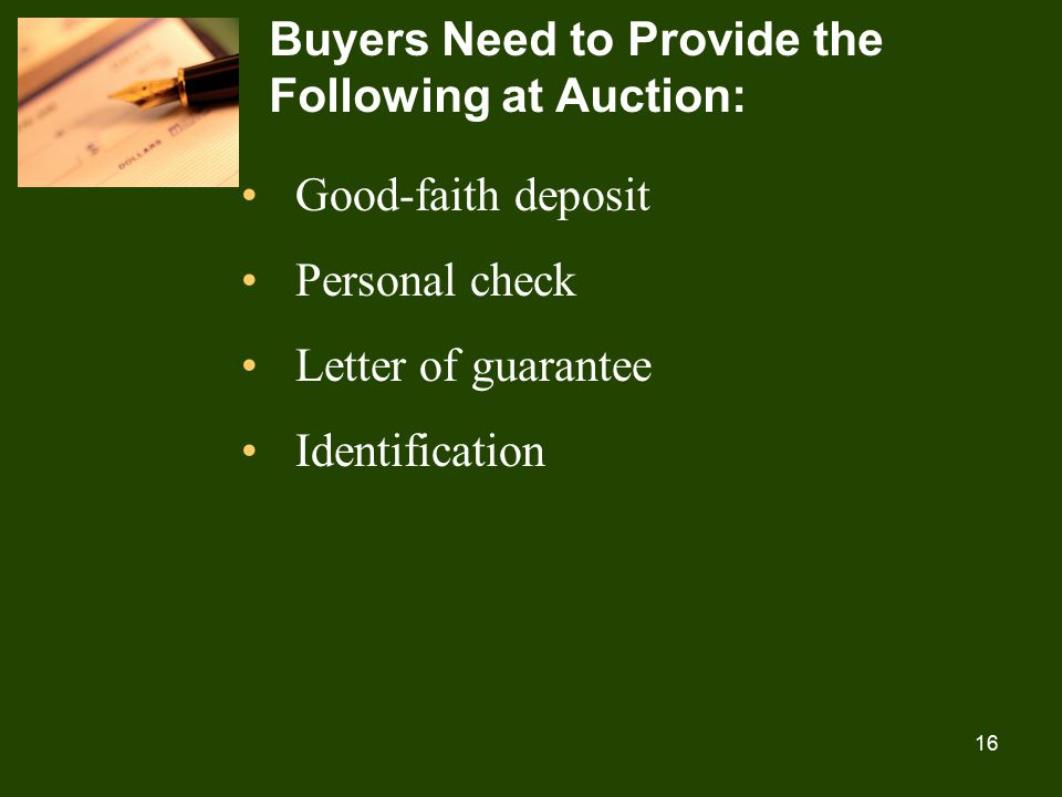 16 Buyers Need to Provide the Following at Auction: Good-faith deposit Personal check Letter of guarantee Identification