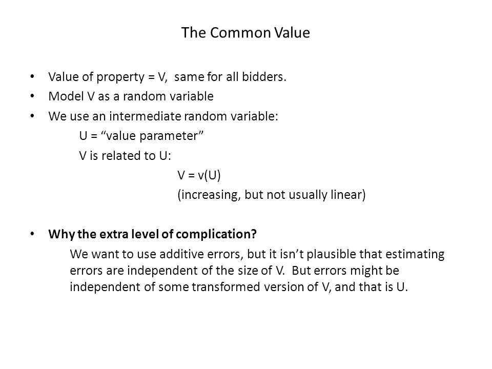 The Common Value Value of property = V, same for all bidders.