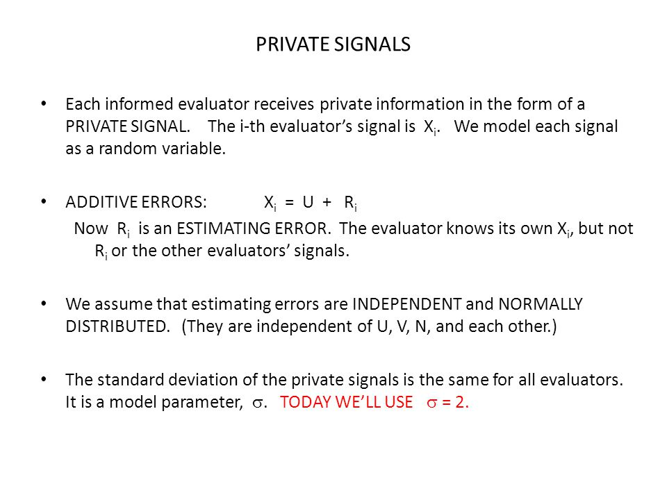 PRIVATE SIGNALS Each informed evaluator receives private information in the form of a PRIVATE SIGNAL.