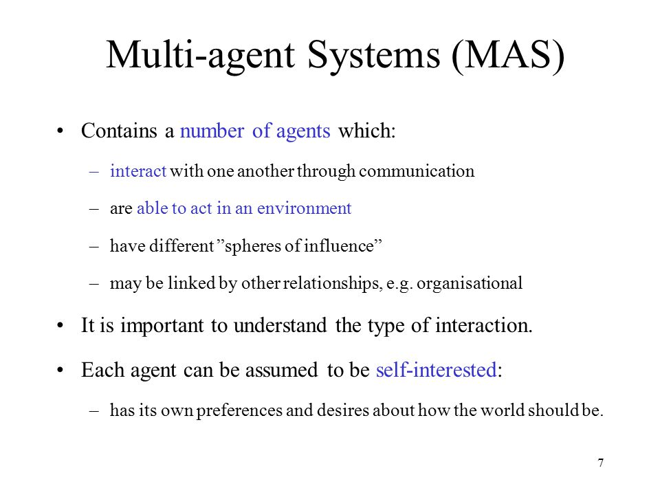28 Multi-agent Interaction: Summary MAS: a number of agents which interact with one another through communication.