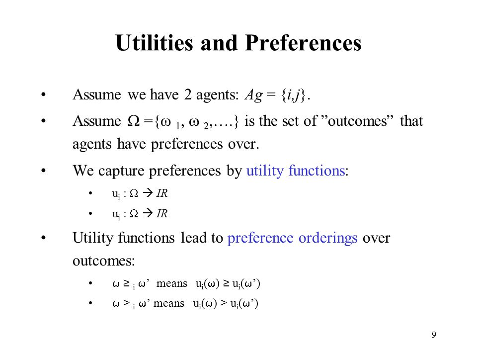 """9 Utilities and Preferences Assume we have 2 agents: Ag = {i,j}. Assume  ={  1,  2,….} is the set of """"outcomes"""" that agents have preferences over."""