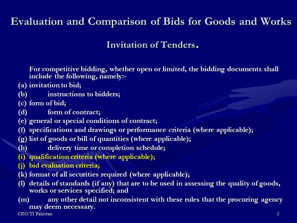CEO TI Pakistan13 Bid Evaluation Committee and its duties List of Attachments to the Bid Evaluation Report 1.Copy of Bid Invitation 2.Pre-bid meeting minutes 3.Copy of bidding document and amendments, if any 4.Minutes of bid opening (process verbal) 5.Table of bid prices received- bidder, nationality, bid price as read out, bid price in common currency 6.List of bids rejected during preliminary examination with brief reasons 7.Evaluation and comparison table of substantially responsive bids with all adjustments and preference margin, if applied 8.Contract information sheet of the selected bid.