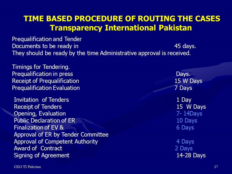 CEO TI Pakistan27 Prequalification and Tender Documents to be ready in 45 days. They should be ready by the time Administrative approval is received.