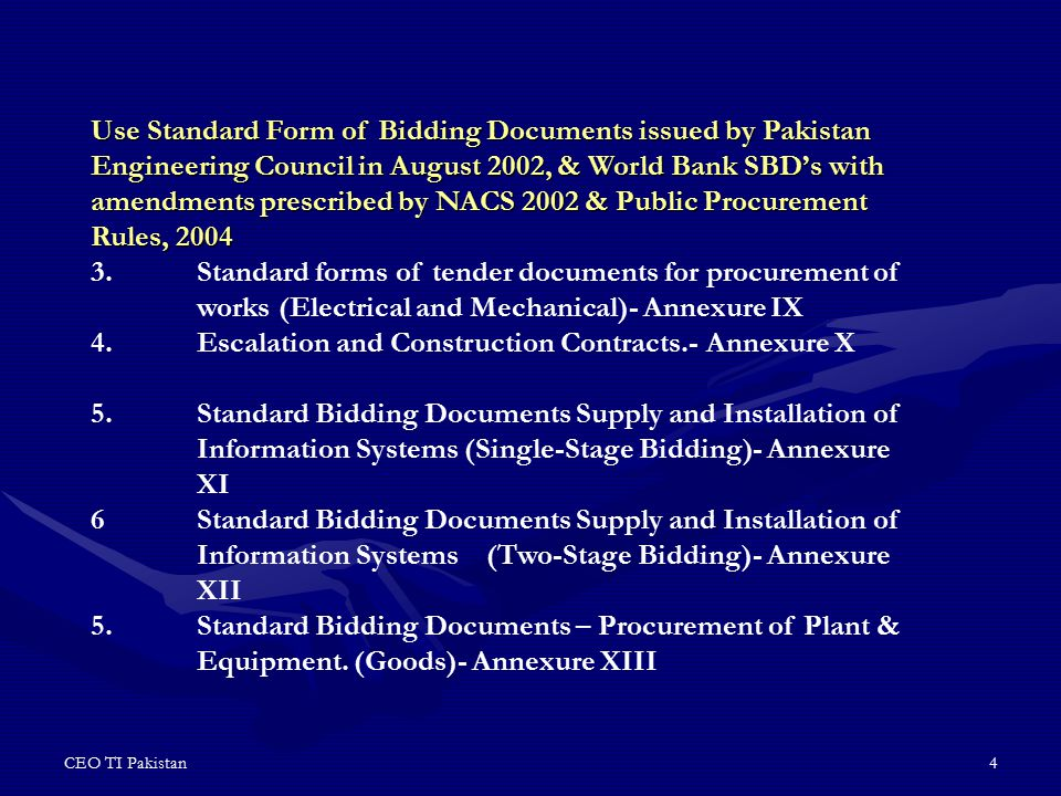 CEO TI Pakistan4 Use Standard Form of Bidding Documents issued by Pakistan Engineering Council in August 2002, & World Bank SBD's with amendments pres