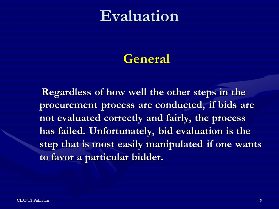 CEO TI Pakistan10 Evaluation (h) lowest evaluated bid means,- (i) a bid most closely conforming to evaluation criteria and other conditions specified in the bidding document; and (ii) having lowest evaluated cost ; (ii) having lowest evaluated cost ; The basic sequence for bid evaluation is the same for all goods and works, and consists of the following steps  Preliminary examination;  Determination of bid responsiveness;  Correction of arithmetic errors;  Conversion to common currency;  Quantification of omissions and deviations;  Application of evaluation criteria;  Comparison of bids; and  Preparation of evaluation report.