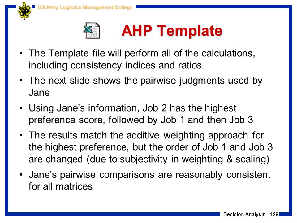 Decision Analysis - 129 US Army Logistics Management College AHP Template The Template file will perform all of the calculations, including consistenc